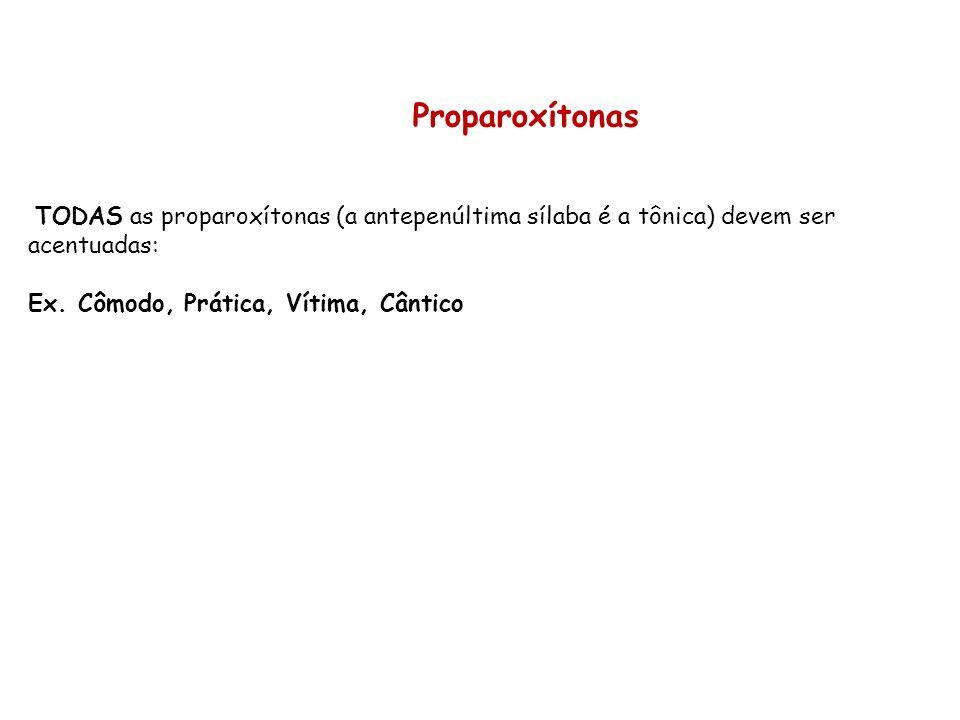 Proparoxítonas TODAS as proparoxítonas (a antepenúltima sílaba é a tônica) devem ser acentuadas: Ex.