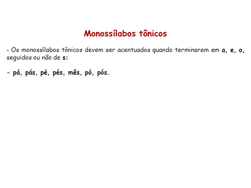 Monossílabos tônicos Os monossílabos tônicos devem ser acentuados quando terminarem em a, e, o, seguidos ou não de s: