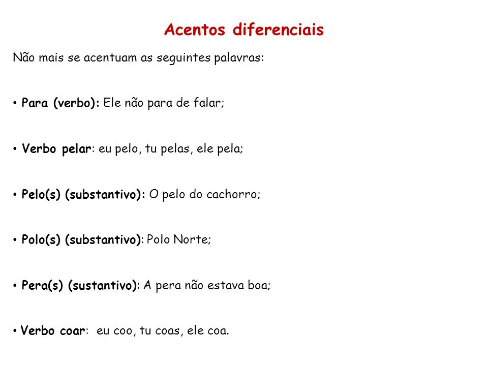 Acentos diferenciais Não mais se acentuam as seguintes palavras: