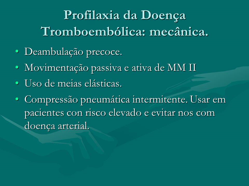 Profilaxia da Doença Tromboembólica: mecânica.