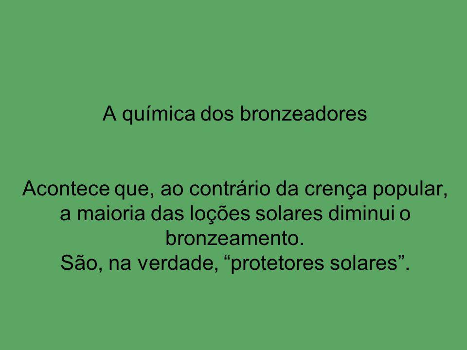 A química dos bronzeadores Acontece que, ao contrário da crença popular, a maioria das loções solares diminui o bronzeamento.