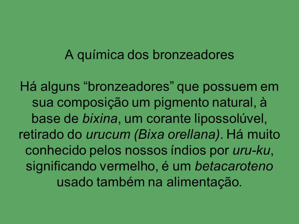 A química dos bronzeadores Há alguns bronzeadores que possuem em sua composição um pigmento natural, à base de bixina, um corante lipossolúvel, retirado do urucum (Bixa orellana).
