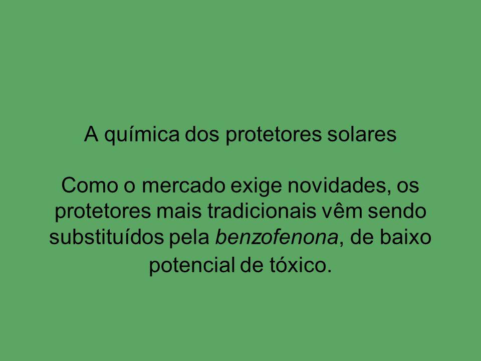 A química dos protetores solares Como o mercado exige novidades, os protetores mais tradicionais vêm sendo substituídos pela benzofenona, de baixo potencial de tóxico.