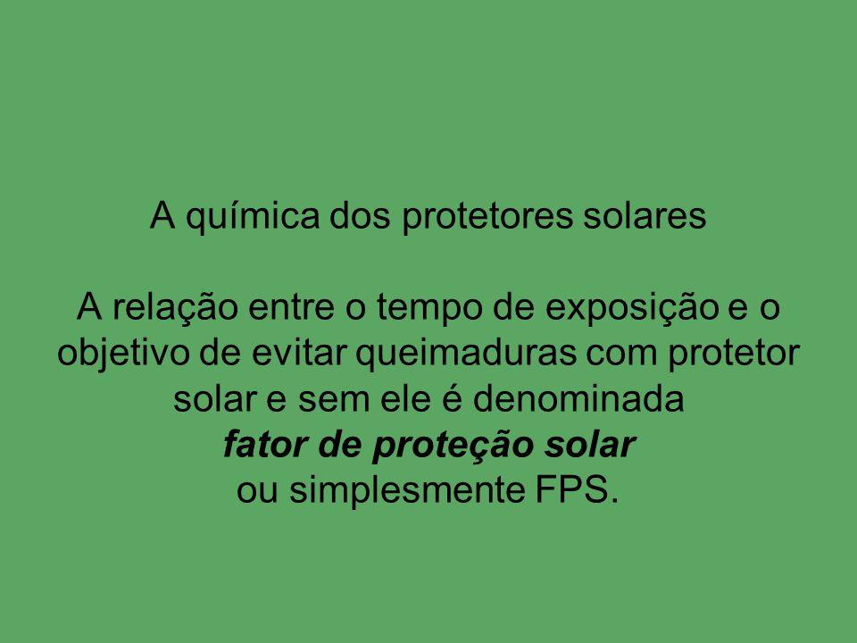 A química dos protetores solares A relação entre o tempo de exposição e o objetivo de evitar queimaduras com protetor solar e sem ele é denominada fator de proteção solar ou simplesmente FPS.