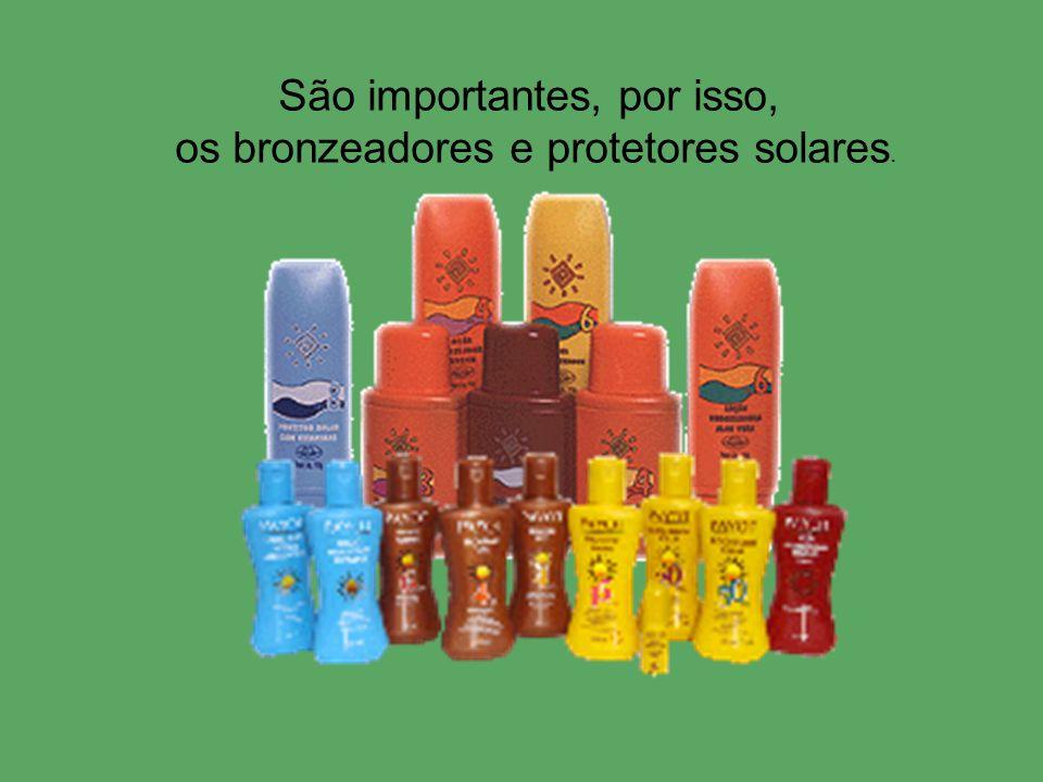 São importantes, por isso, os bronzeadores e protetores solares.