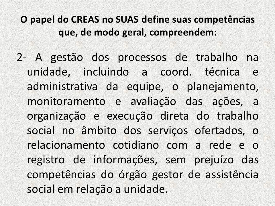 O papel do CREAS no SUAS define suas competências que, de modo geral, compreendem: