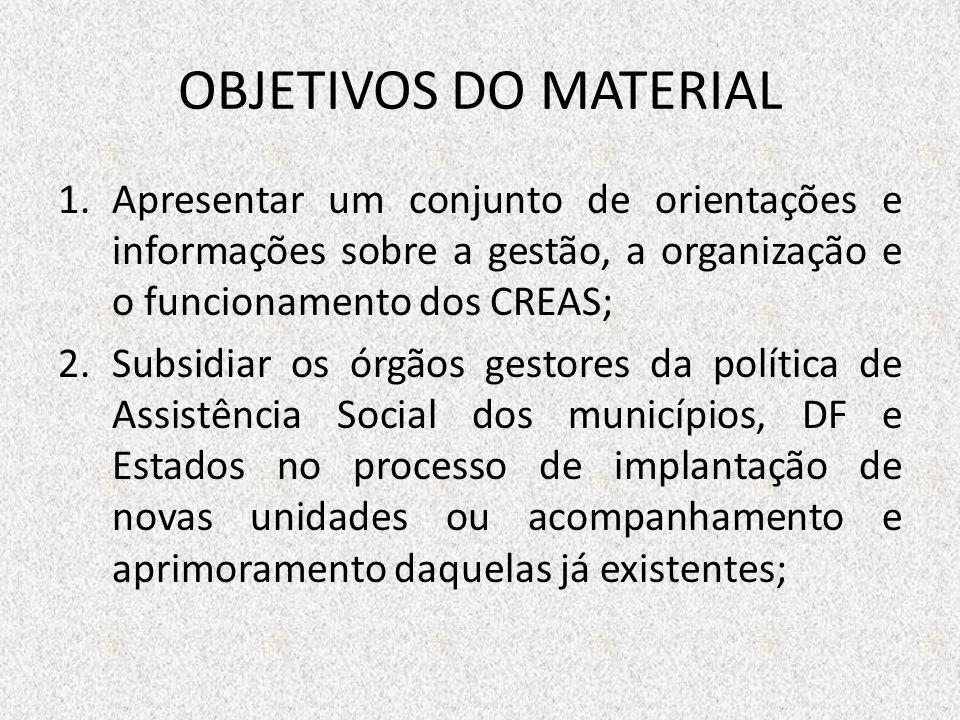 OBJETIVOS DO MATERIALApresentar um conjunto de orientações e informações sobre a gestão, a organização e o funcionamento dos CREAS;