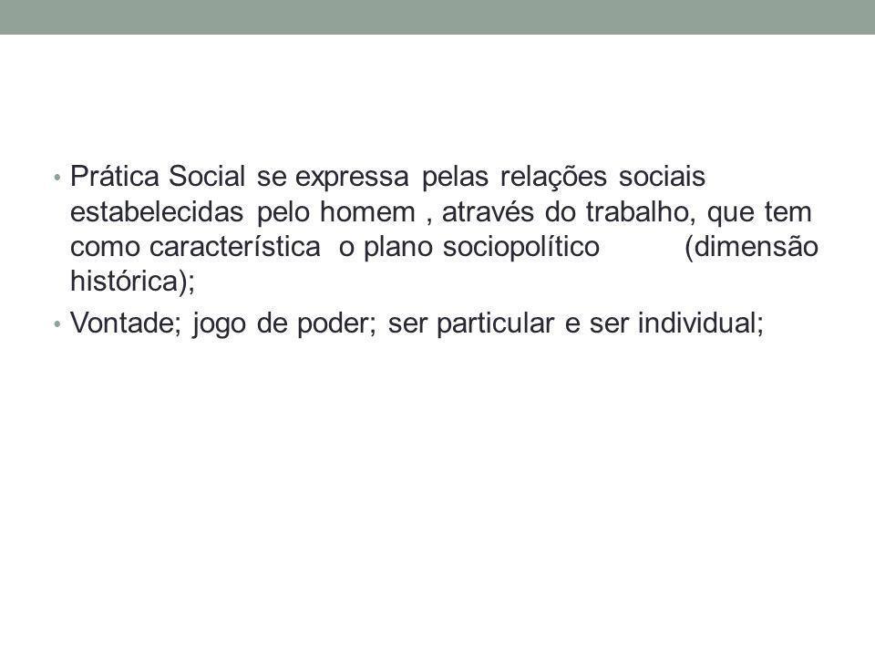 Prática Social se expressa pelas relações sociais estabelecidas pelo homem , através do trabalho, que tem como característica o plano sociopolítico (dimensão histórica);