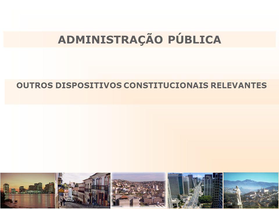 ADMINISTRAÇÃO PÚBLICA OUTROS DISPOSITIVOS CONSTITUCIONAIS RELEVANTES