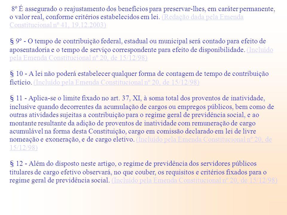8º É assegurado o reajustamento dos benefícios para preservar-lhes, em caráter permanente, o valor real, conforme critérios estabelecidos em lei. (Redação dada pela Emenda Constitucional nº 41, 19.12.2003)