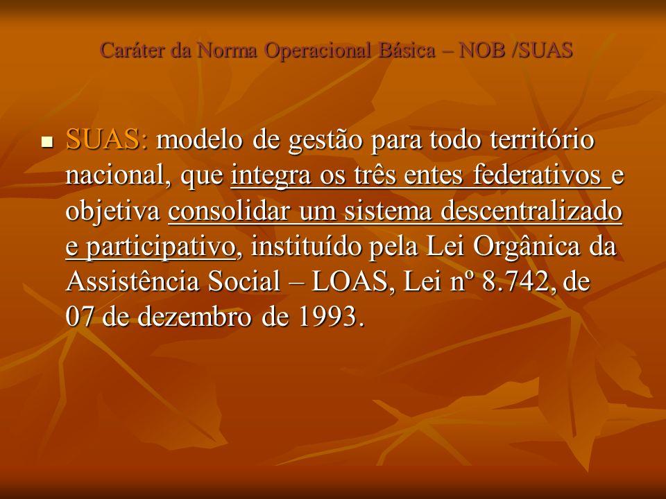 Caráter da Norma Operacional Básica – NOB /SUAS