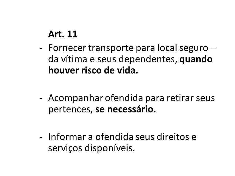 Art. 11 Fornecer transporte para local seguro – da vítima e seus dependentes, quando houver risco de vida.