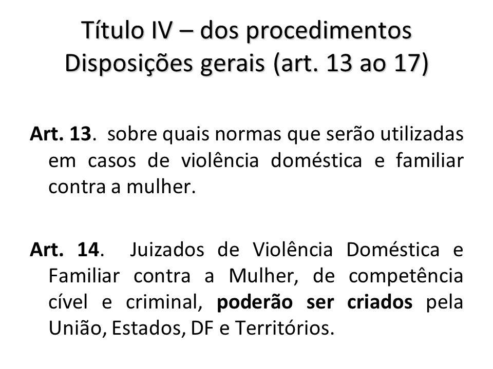 Título IV – dos procedimentos Disposições gerais (art. 13 ao 17)