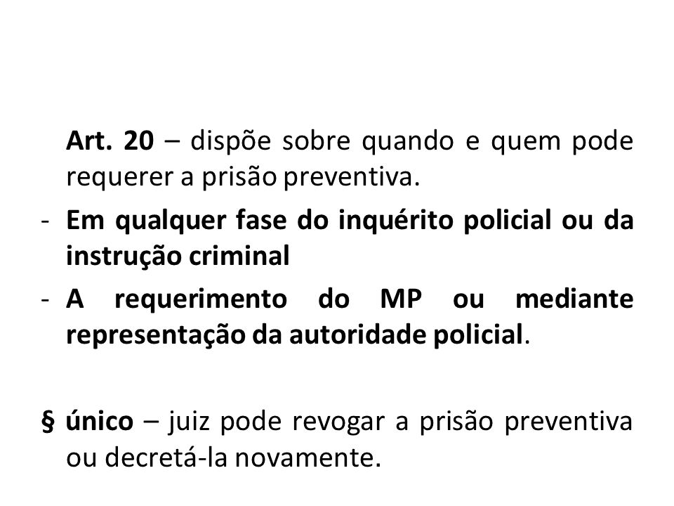 Art. 20 – dispõe sobre quando e quem pode requerer a prisão preventiva.