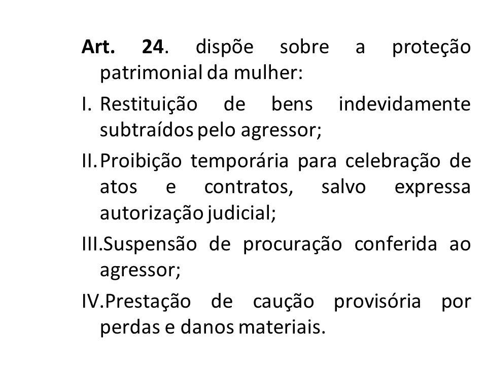 Art. 24. dispõe sobre a proteção patrimonial da mulher:
