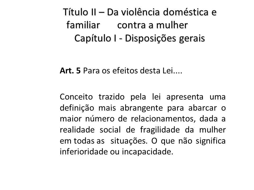 Título II – Da violência doméstica e familiar. contra a mulher