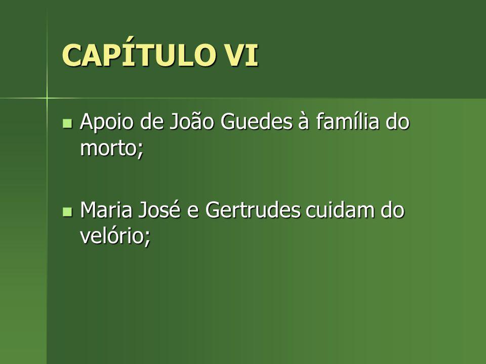 CAPÍTULO VI Apoio de João Guedes à família do morto;