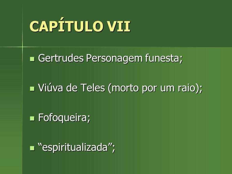 CAPÍTULO VII Gertrudes Personagem funesta;