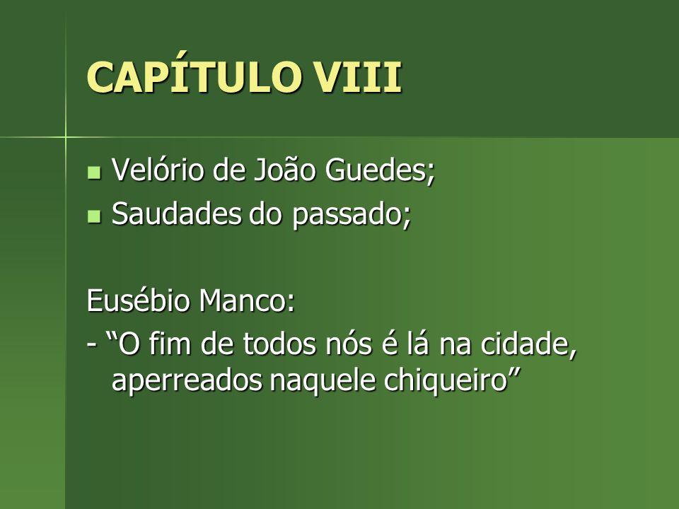 CAPÍTULO VIII Velório de João Guedes; Saudades do passado;