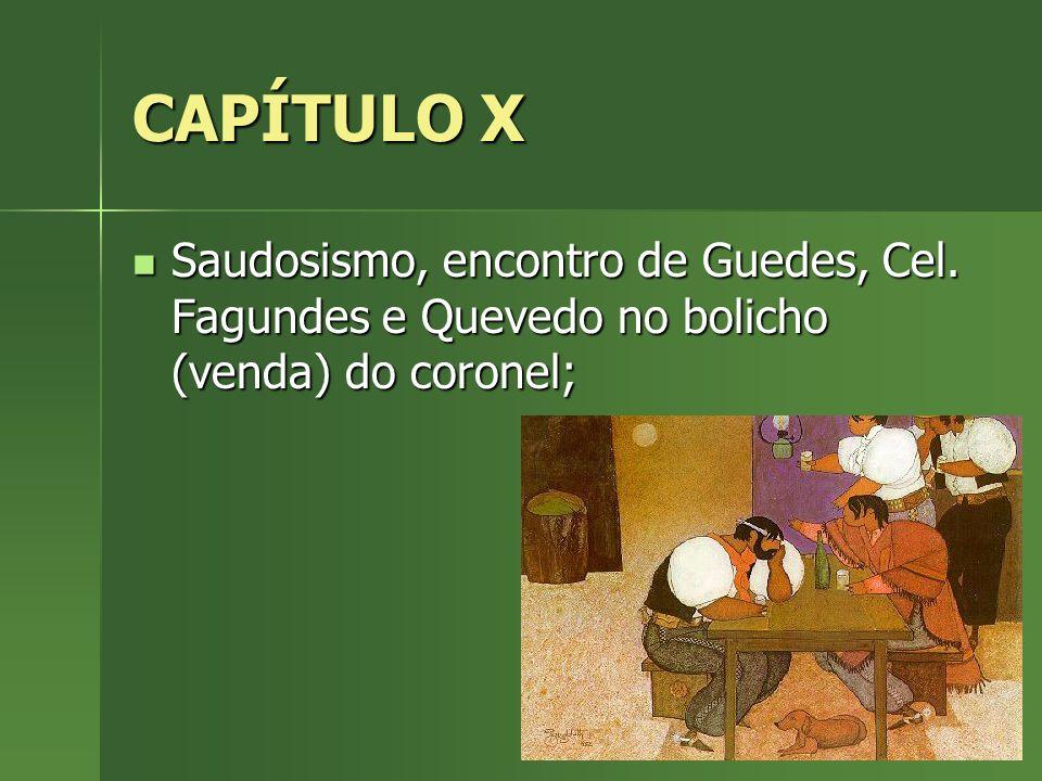 CAPÍTULO X Saudosismo, encontro de Guedes, Cel. Fagundes e Quevedo no bolicho (venda) do coronel;