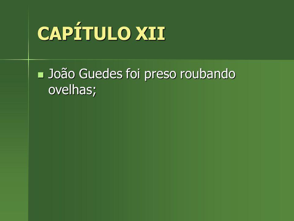 CAPÍTULO XII João Guedes foi preso roubando ovelhas;