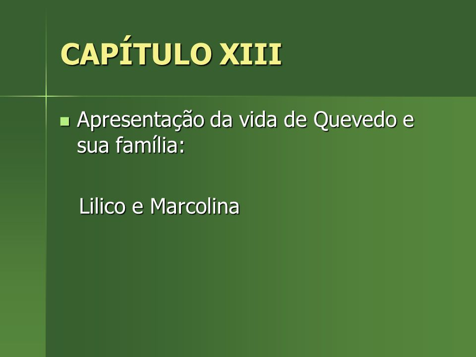 CAPÍTULO XIII Apresentação da vida de Quevedo e sua família: