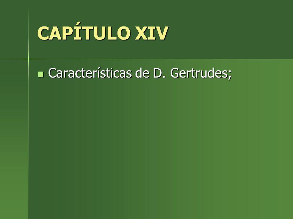 CAPÍTULO XIV Características de D. Gertrudes;