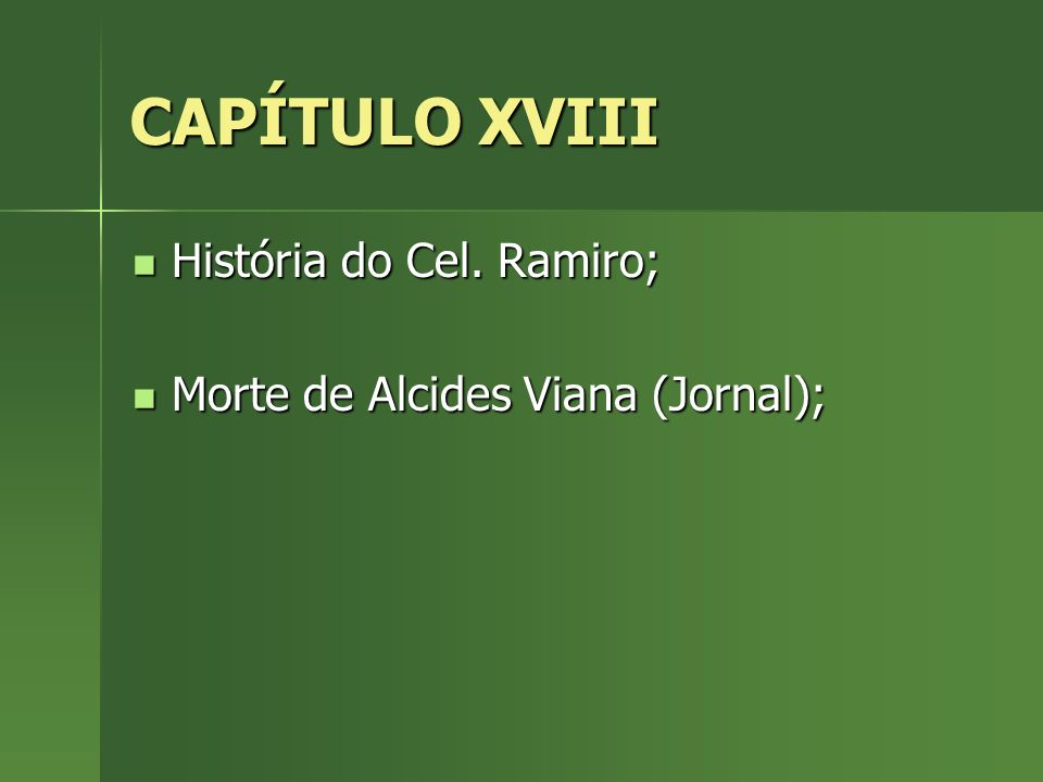 CAPÍTULO XVIII História do Cel. Ramiro;