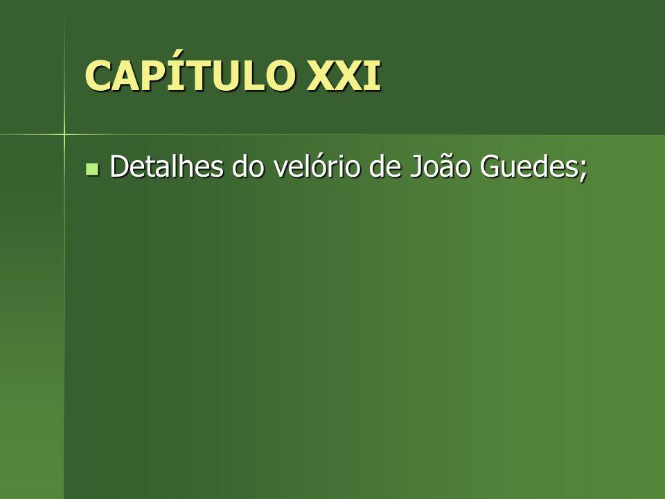 CAPÍTULO XXI Detalhes do velório de João Guedes;