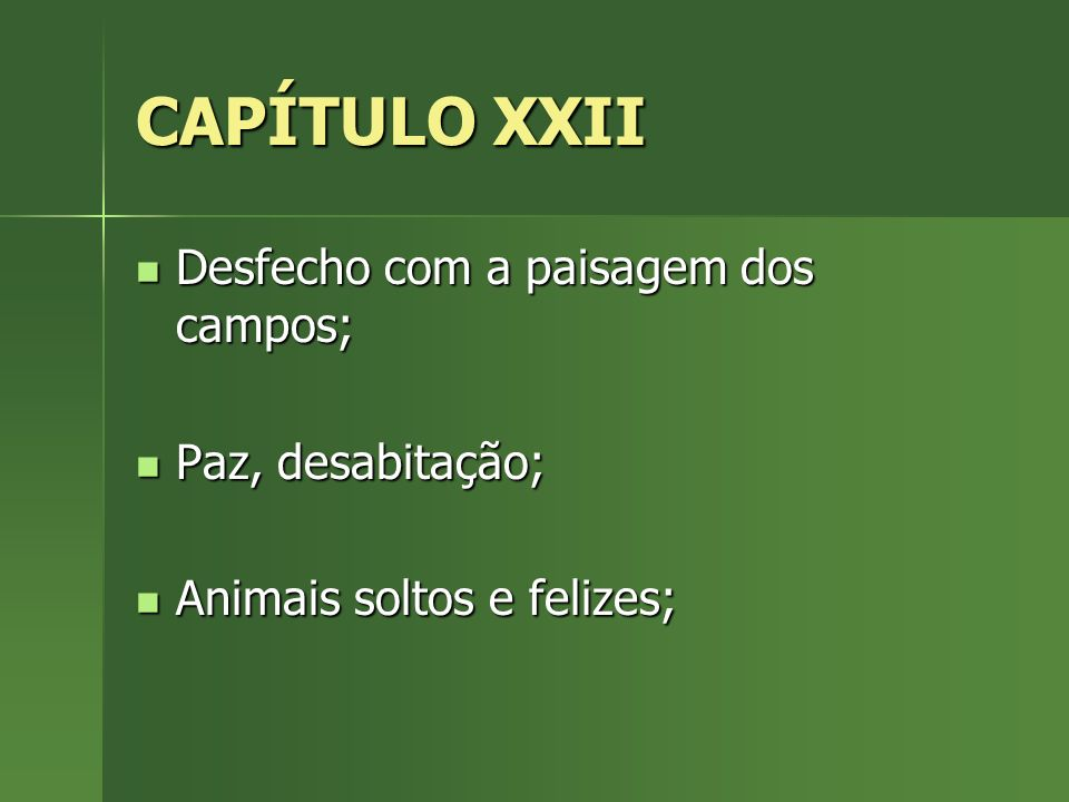 CAPÍTULO XXII Desfecho com a paisagem dos campos; Paz, desabitação;