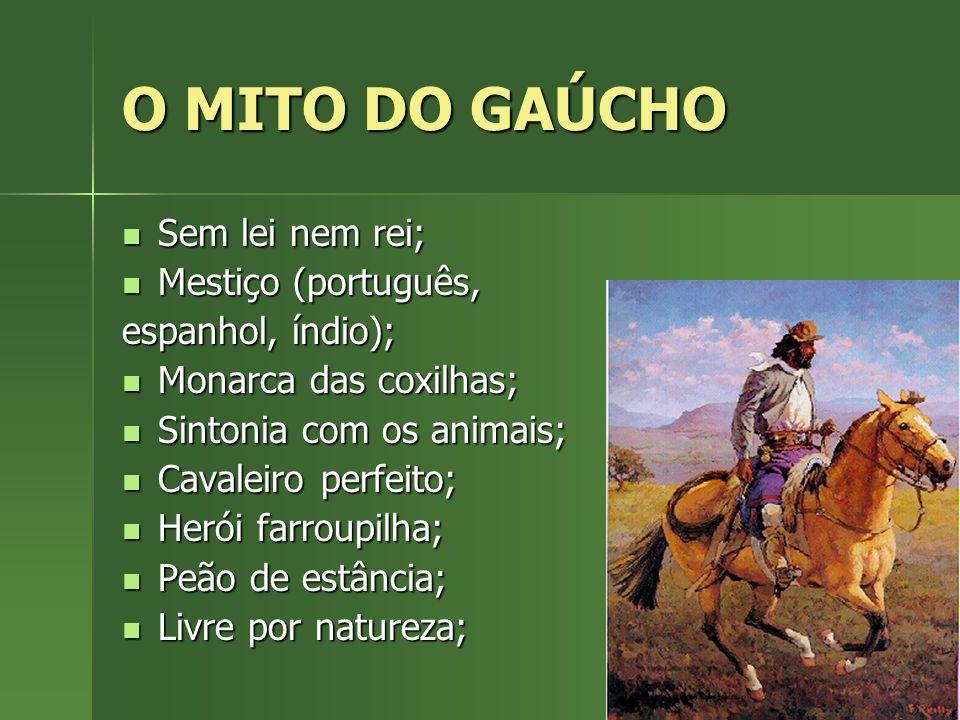 O MITO DO GAÚCHO Sem lei nem rei; Mestiço (português,