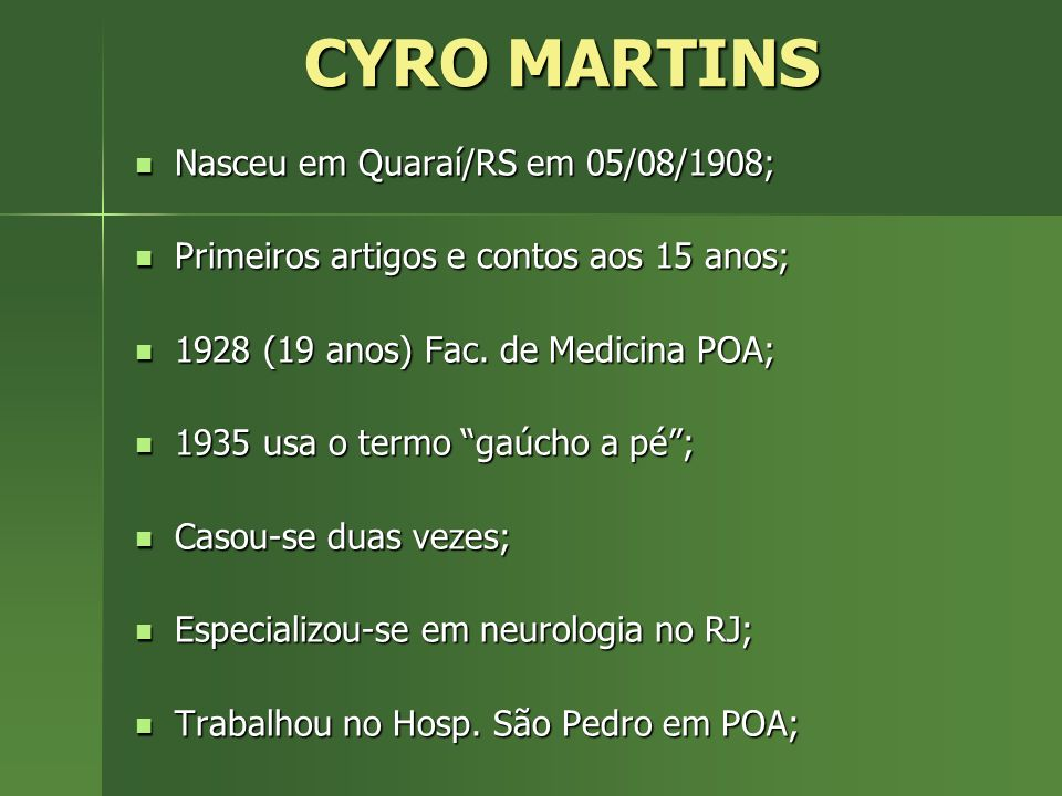 CYRO MARTINS Nasceu em Quaraí/RS em 05/08/1908;