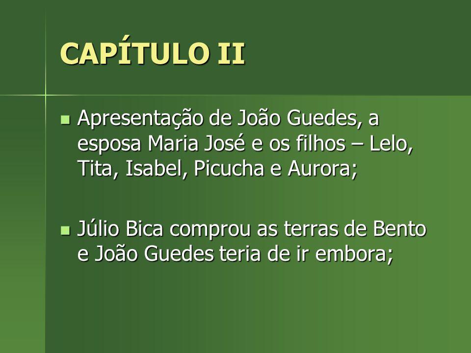 CAPÍTULO II Apresentação de João Guedes, a esposa Maria José e os filhos – Lelo, Tita, Isabel, Picucha e Aurora;