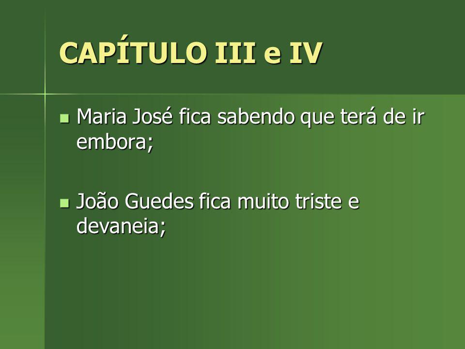 CAPÍTULO III e IV Maria José fica sabendo que terá de ir embora;