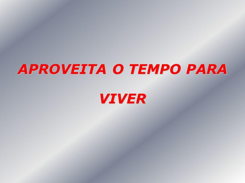 APROVEITA O TEMPO PARA VIVER