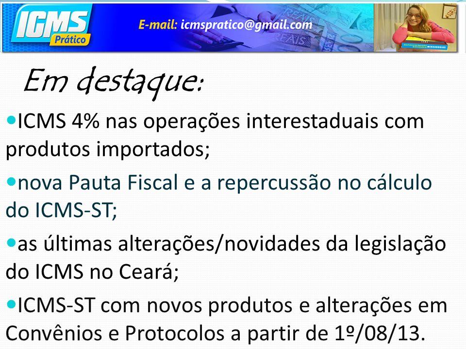 Em destaque: ICMS 4% nas operações interestaduais com produtos importados; nova Pauta Fiscal e a repercussão no cálculo do ICMS-ST;