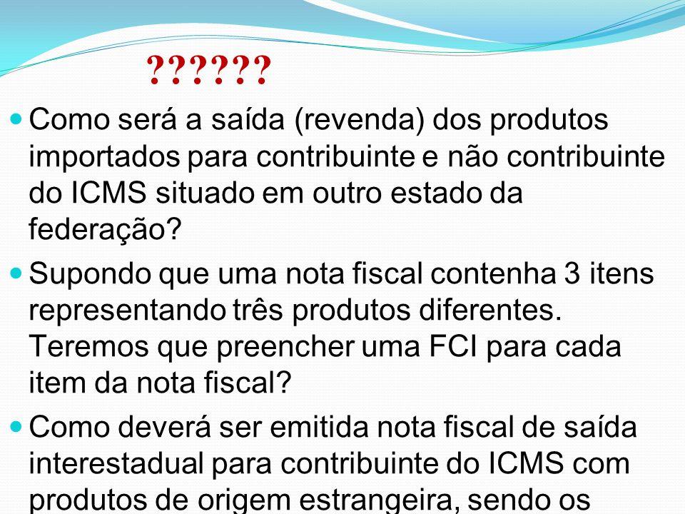 Como será a saída (revenda) dos produtos importados para contribuinte e não contribuinte do ICMS situado em outro estado da federação