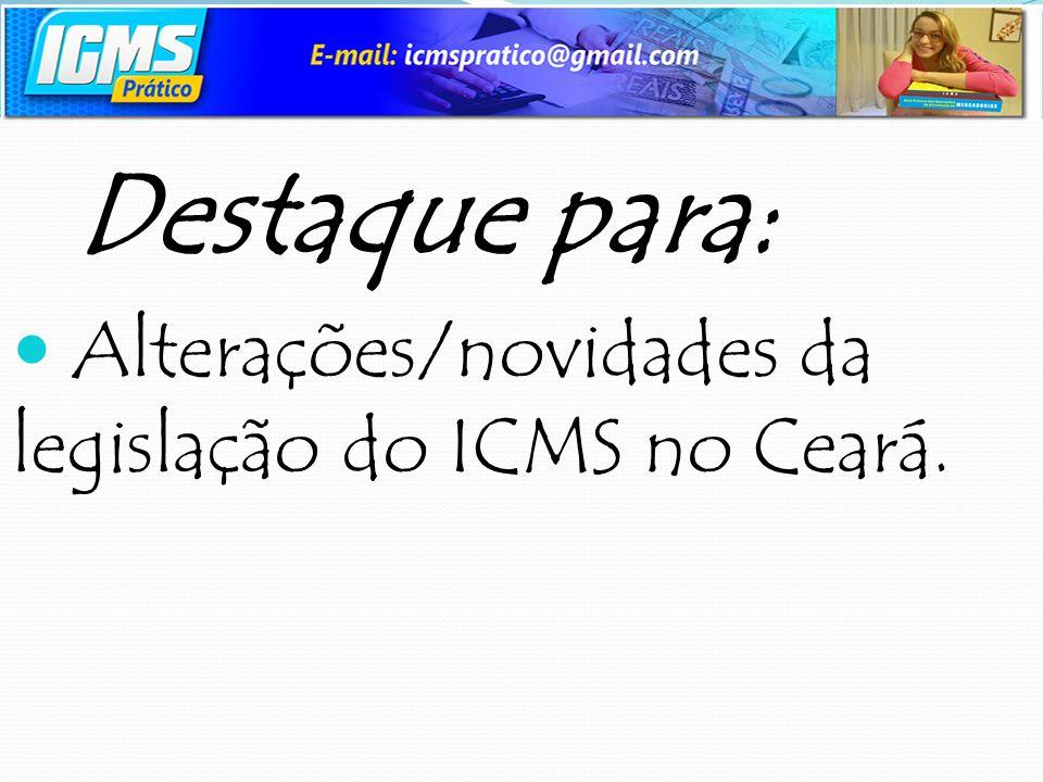 Alterações/novidades da legislação do ICMS no Ceará.
