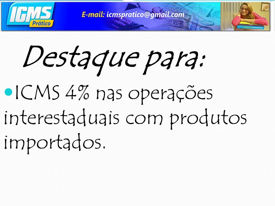 ICMS 4% nas operações interestaduais com produtos importados.