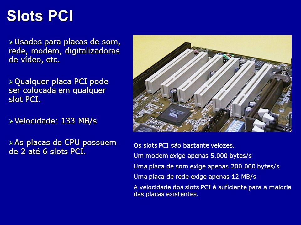 Slots PCIUsados para placas de som, rede, modem, digitalizadoras de vídeo, etc. Qualquer placa PCI pode ser colocada em qualquer slot PCI.