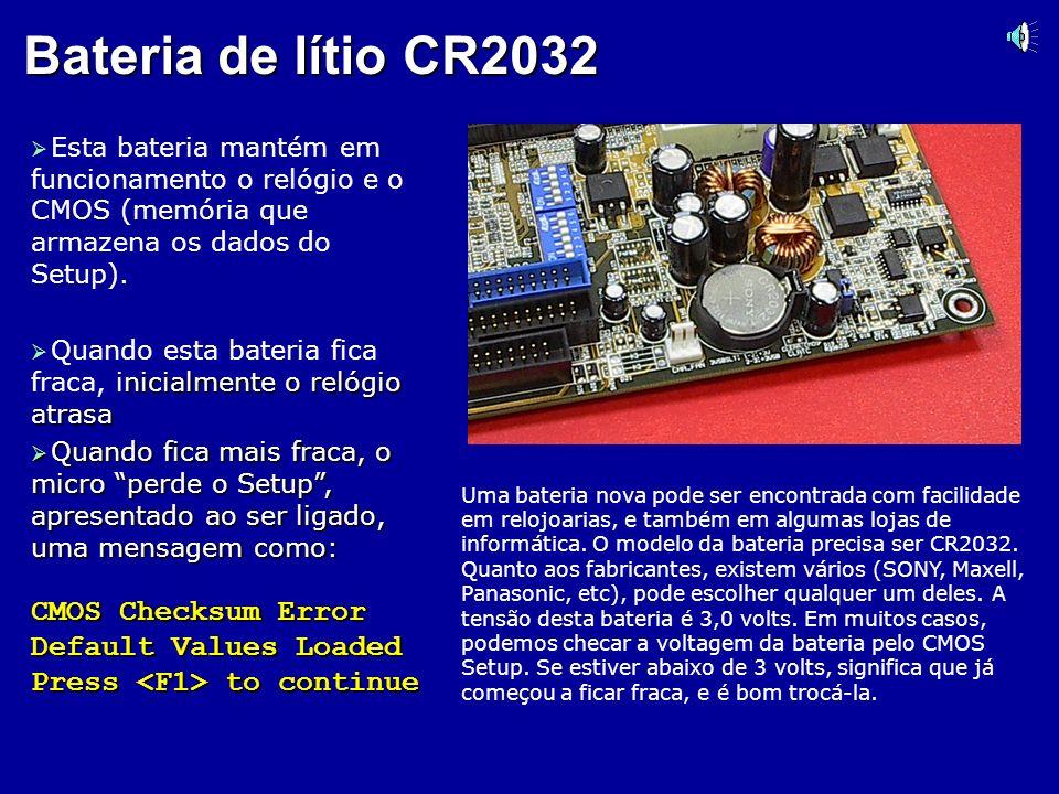 Bateria de lítio CR2032Esta bateria mantém em funcionamento o relógio e o CMOS (memória que armazena os dados do Setup).