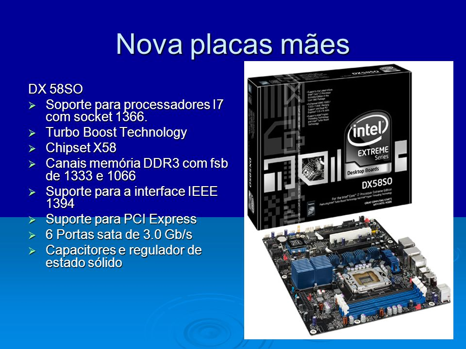 Nova placas mãesDX 58SO. Soporte para processadores I7 com socket 1366. Turbo Boost Technology. Chipset X58.
