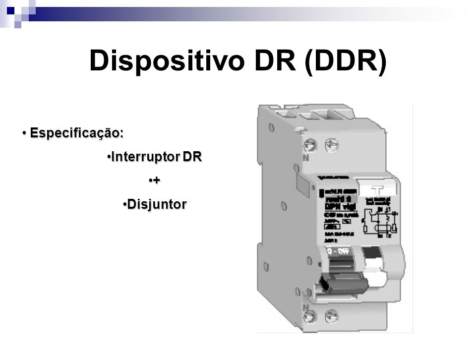 Dispositivo DR (DDR) Especificação: Interruptor DR + Disjuntor