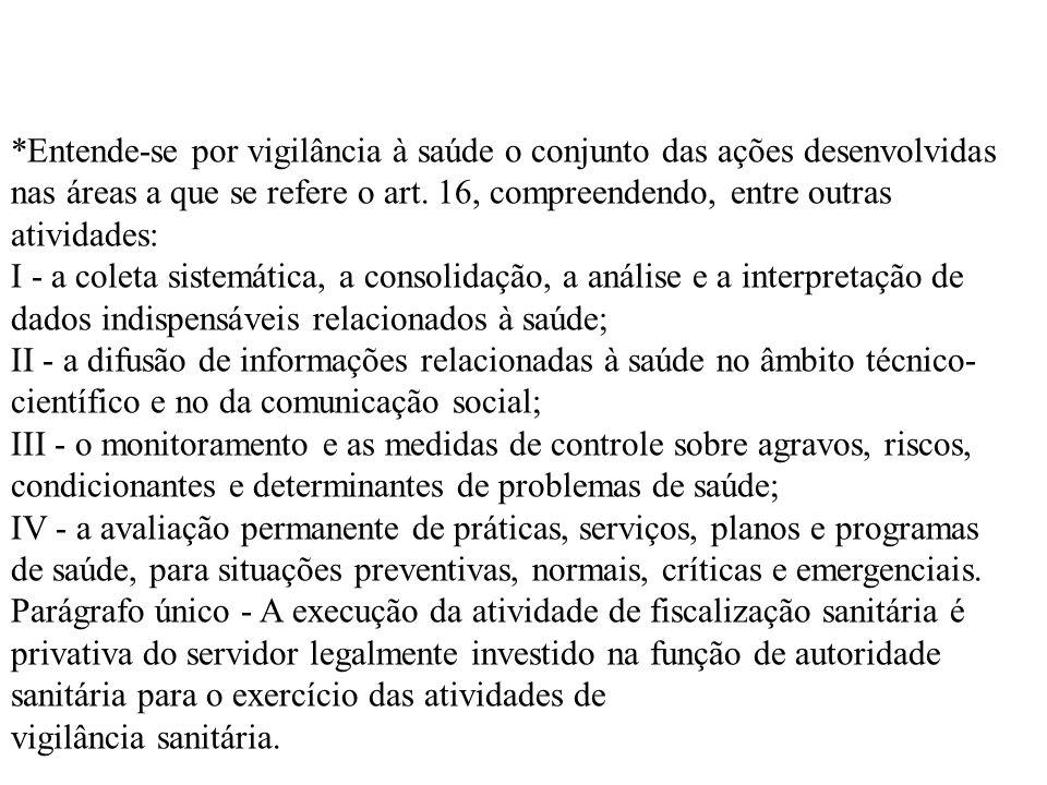 *Entende-se por vigilância à saúde o conjunto das ações desenvolvidas nas áreas a que se refere o art. 16, compreendendo, entre outras atividades: