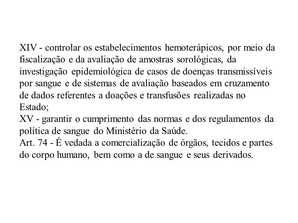 XIV - controlar os estabelecimentos hemoterápicos, por meio da fiscalização e da avaliação de amostras sorológicas, da investigação epidemiológica de casos de doenças transmissíveis