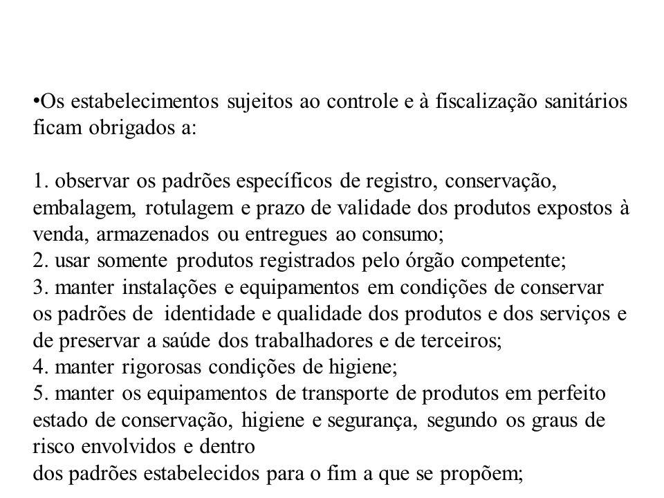 Os estabelecimentos sujeitos ao controle e à fiscalização sanitários ficam obrigados a: