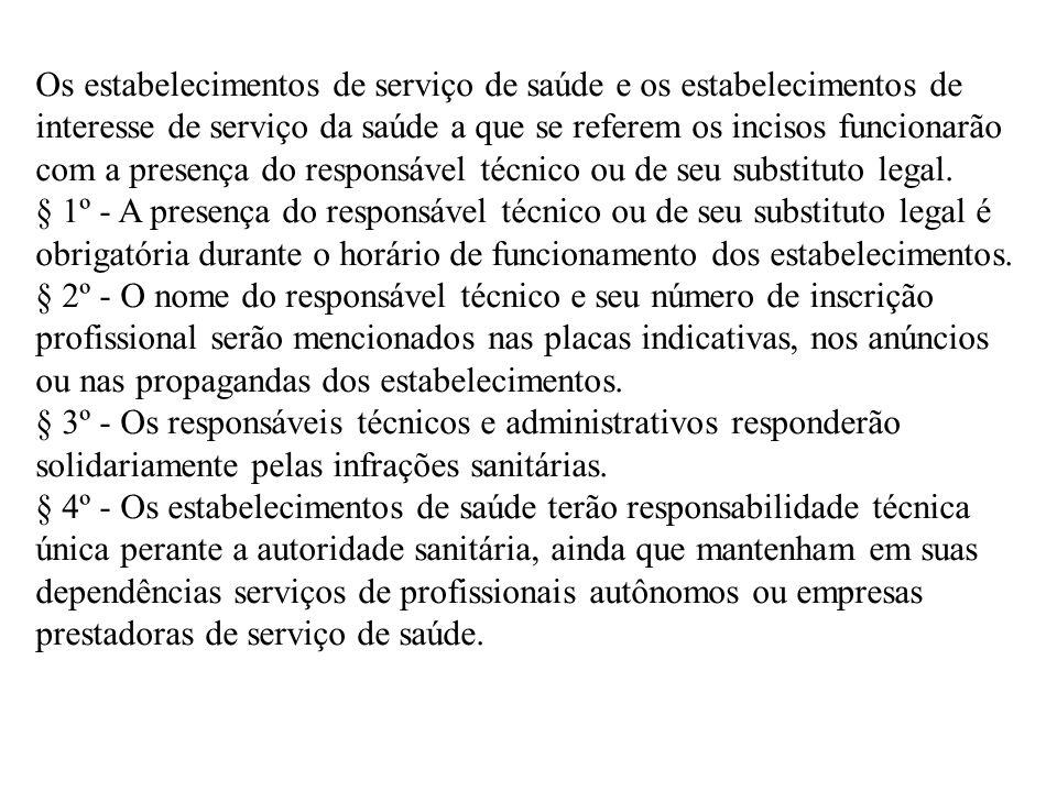 Os estabelecimentos de serviço de saúde e os estabelecimentos de interesse de serviço da saúde a que se referem os incisos funcionarão com a presença do responsável técnico ou de seu substituto legal.