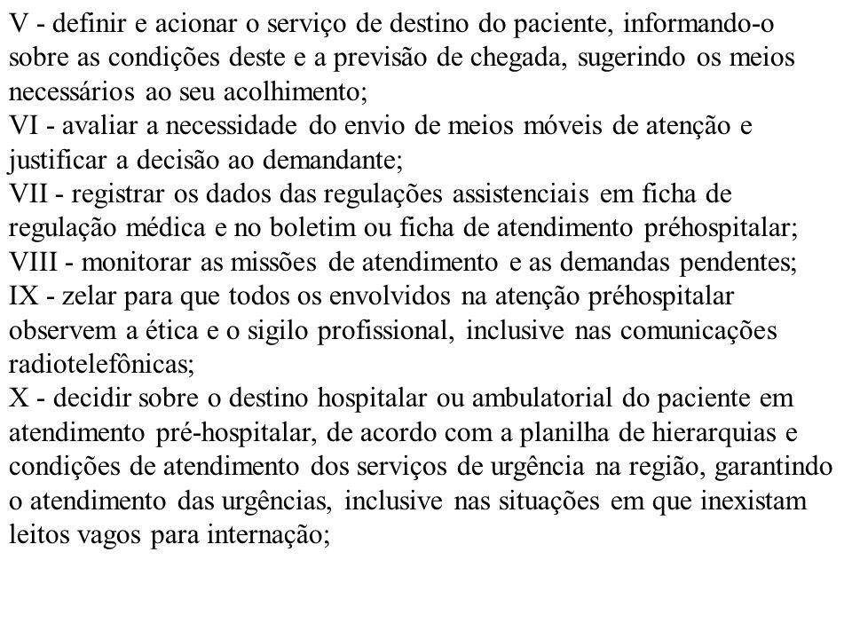 V - definir e acionar o serviço de destino do paciente, informando-o sobre as condições deste e a previsão de chegada, sugerindo os meios necessários ao seu acolhimento;