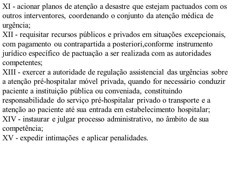 XI - acionar planos de atenção a desastre que estejam pactuados com os outros interventores, coordenando o conjunto da atenção médica de urgência;