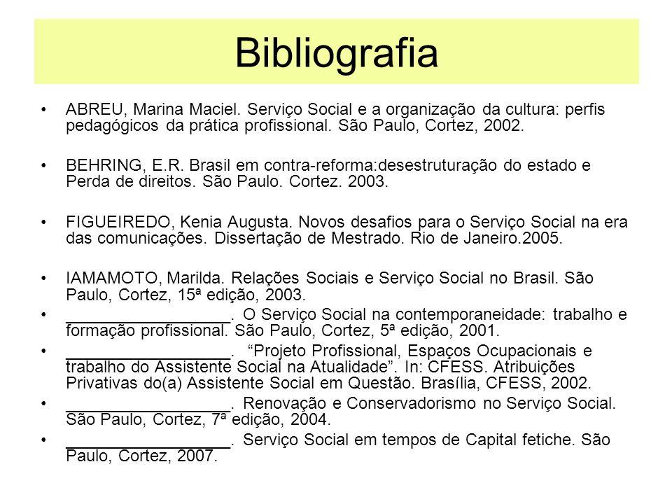 BibliografiaABREU, Marina Maciel. Serviço Social e a organização da cultura: perfis pedagógicos da prática profissional. São Paulo, Cortez, 2002.